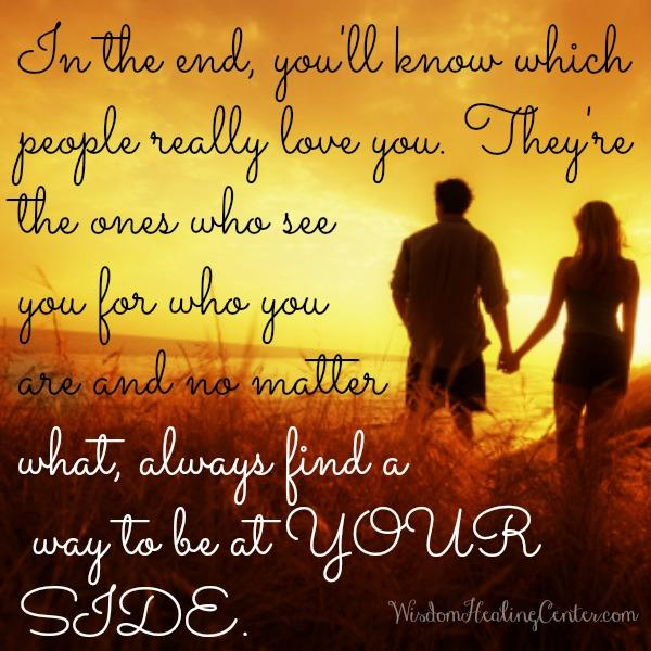 In The End Youll Know Which People Really Love You